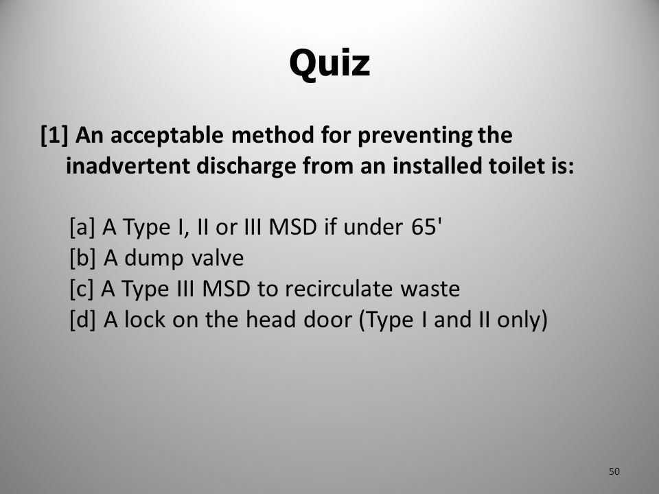 Quiz [1] An acceptable method for preventing the inadvertent discharge from an installed toilet is: